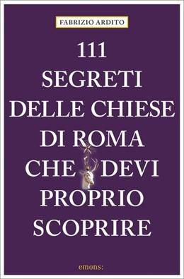 Abbildung von Ardito | 111 segreti delle chiese di Roma che devi proprio scoprire | 1. Auflage | 2020 | beck-shop.de