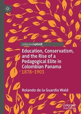 Abbildung von de la Guardia Wald | Education, Conservatism, and the Rise of a Pedagogical Elite in Colombian Panama | 1. Auflage | 2021 | beck-shop.de