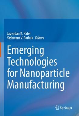 Abbildung von Patel / Pathak | Emerging Technologies for Nanoparticle Manufacturing | 1. Auflage | 2021 | beck-shop.de