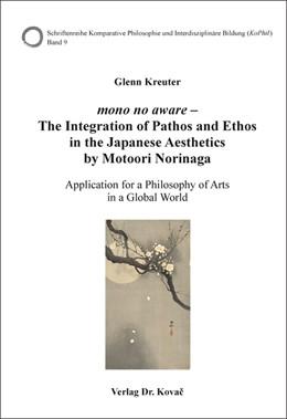 Abbildung von Kreuter | mono no aware – The Integration of Pathos and Ethos in the Japanese Aesthetics by Motoori Norinaga | 1. Auflage | 2020 | 9 | beck-shop.de