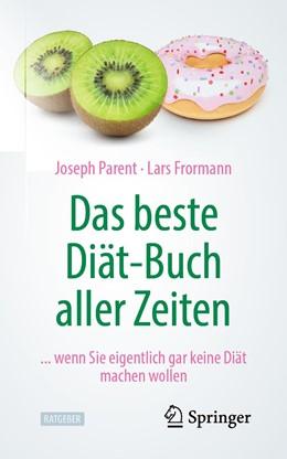 Abbildung von Parent / Frormann | Das beste Diät-Buch aller Zeiten | 1. Auflage | 2020 | beck-shop.de