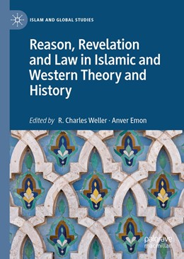Abbildung von Weller / Emon | Reason, Revelation and Law in Islamic and Western Theory and History | 1. Auflage | 2020 | beck-shop.de