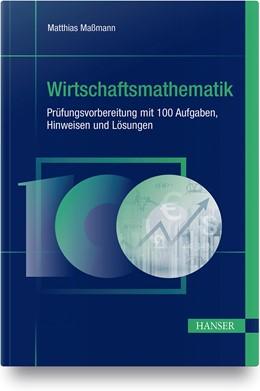 Abbildung von Maßmann | Wirtschaftsmathematik - Prüfungsvorbereitung mit 100 Aufgaben, Hinweisen und Lösungen | 2020