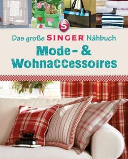 Abbildung von Heller | Das große Singer Nähbuch Mode-& Wohnaccessoires | 1. Auflage | 2020 | beck-shop.de