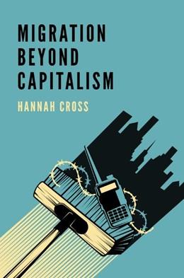 Abbildung von Cross | Migration Beyond Capitalism | 1. Auflage | 2020 | beck-shop.de