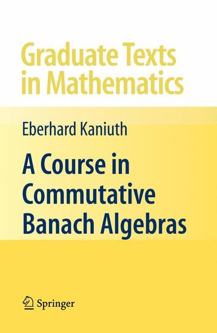Abbildung von Kaniuth | A Course in Commutative Banach Algebras | 2008