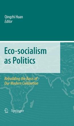 Abbildung von Huan   Eco-socialism as Politics   1st Edition.   2010   Rebuilding the Basis of our Mo...