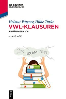 Abbildung von Wagner / Turke | VWL-Klausuren | 4., aktualisierte und erweiterte Auflage | 2020 | Ein Übungsbuch