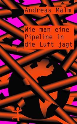 Abbildung von Malm   Wie man eine Pipeline in die Luft jagt   1. Auflage   2020   beck-shop.de