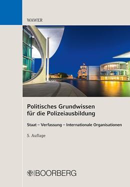 Abbildung von Wawer | Politisches Grundwissen für Ausbildung und Studium in der Polizei | 5. Auflage | 2020 | beck-shop.de