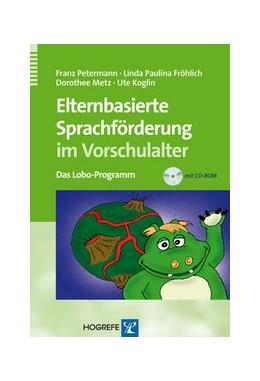 Abbildung von Petermann / Fröhlich / Metz | Elternbasierte Sprachförderung im Vorschulalter | 1., Auflage | 2009 | Das Lobo-Programm