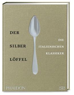 Abbildung von Der Silberlöffel - die italienischen Klassiker   1. Auflage   2020   beck-shop.de