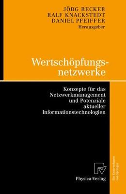 Abbildung von Becker / Knackstedt / Pfeiffer | Wertschöpfungsnetzwerke | 2008 | Konzepte für das Netzwerkmanag...