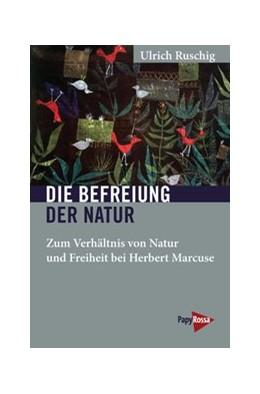 Abbildung von Ruschig   Die Befreiung der Natur   1. Auflage   2020   beck-shop.de