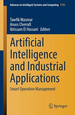 Abbildung von Masrour / Cherrafi / El Hassani | Artificial Intelligence and Industrial Applications | 1st ed. 2021 | 2020 | Smart Operation Management | 1193