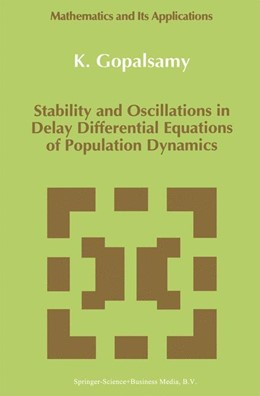 Abbildung von Gopalsamy | Stability and Oscillations in Delay Differential Equations of Population Dynamics | 1992 | 74