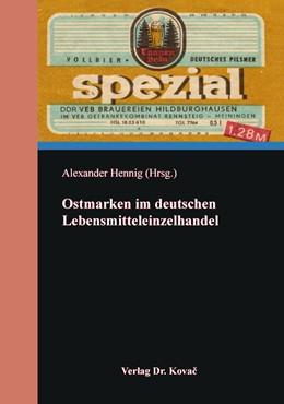 Abbildung von Hennig | Ostmarken im deutschen Lebensmitteleinzelhandel | 1. Auflage | 2020 | 530 | beck-shop.de