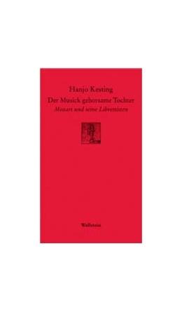 Abbildung von Kesting | Der Musick gehorsame Tochter | 2005 | Mozart und seine Librettisten