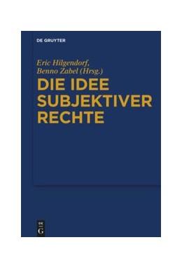 Abbildung von Hilgendorf / Zabel | Die Idee subjektiver Rechte | 1. Auflage | 2020 | beck-shop.de