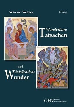 Abbildung von Watteck | Wunderbare Tatsachen und tatsächliche Wunder | 1. Auflage | 2020 | beck-shop.de