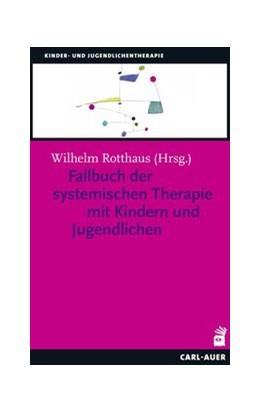 Abbildung von Rotthaus | Fallbuch der Systemischen Therapie mit Kindern und Jugendlichen | 1. Auflage | 2020 | beck-shop.de