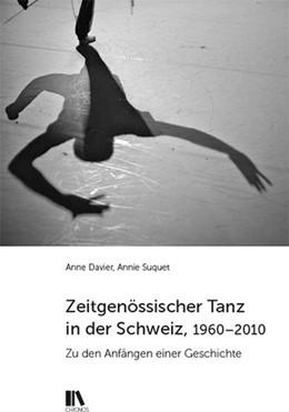 Abbildung von Davier / Suquet   Zeitgenössischer Tanz in der Schweiz (1960-2010)   1. Auflage   2021   beck-shop.de