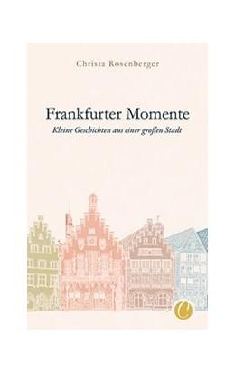 Abbildung von Rosenberger | Frankfurter Momente. Kleine Geschichten aus einer großen Stadt | 1. Auflage | 2020 | beck-shop.de