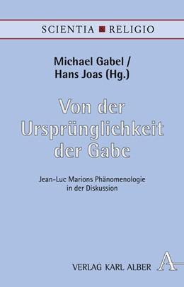 Abbildung von Gabel / Joas | Von der Ursprünglichkeit der Gabe | 2007 | Jean-Luc Marions Phänomenologi...