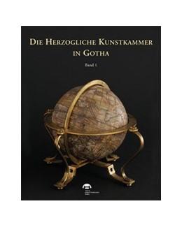 Abbildung von Dettmann / Strehlau | Die herzogliche Kunstkammer in Gotha | 1. Auflage | 2020 | beck-shop.de