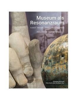 Abbildung von Ruhmann / Koch-Lütke Westhues | Museum als Resonanzraum: Kunst – Wissenschaft – Inszenierung | 1. Auflage | 2020 | beck-shop.de