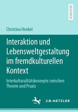 Abbildung von Henkel | Interaktion und Lebensweltgestaltung im fremdkulturellen Kontext | 1. Auflage | 2020 | beck-shop.de