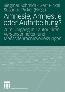 Abbildung von Schmidt / Pickel | Amnesie, Amnestie oder Aufarbeitung? | 2009 | Zum Umgang mit autoritären Ver...