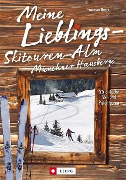 Abbildung von Haack | Meine Lieblings-Skitouren-Alm Münchner Hausberge | 1. Auflage | 2021 | beck-shop.de