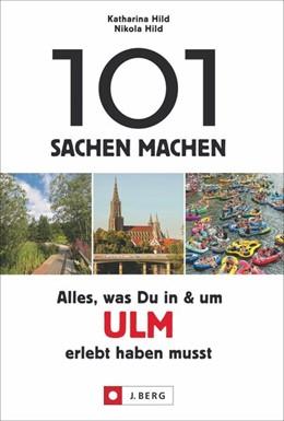 Abbildung von Hild | 101 Sachen machen: Alles, was Du in & um Ulm erlebt haben musst | 1. Auflage | 2020 | beck-shop.de