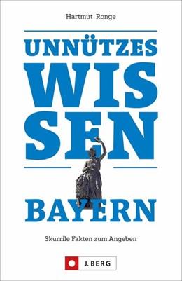 Abbildung von Ronge | Unnützes Wissen Bayern | 1. Auflage | 2020 | beck-shop.de