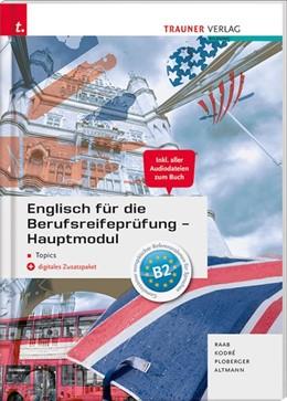 Abbildung von Raab / Kodre | Englisch für die Berufsreifeprüfung - Hauptmodul Topics Lösungsheft | 5. Auflage | 2020 | beck-shop.de
