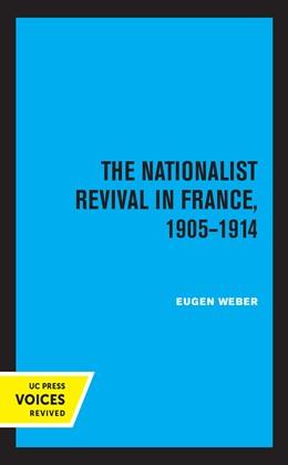 Abbildung von Weber | The Nationalist Revival in France, 1905-1914 | 1. Auflage | 2021 | beck-shop.de