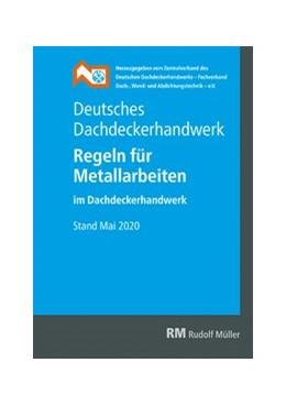 Abbildung von Deutsches Dachdeckerhandwerk - Regeln für Metallarbeiten im Dachdeckerhandwerk | 1. Auflage | 2020 | beck-shop.de