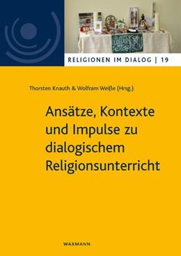 Abbildung von Knauth / Weiße   Ansätze, Kontexte und Impulse zu dialogischem Religionsunterricht   1. Auflage   2020   beck-shop.de