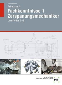 Abbildung von Haffer / Hönmann | Arbeitsheft Fachkenntnisse 1 Zerspanungsmechaniker | 1. Auflage | 2020 | beck-shop.de