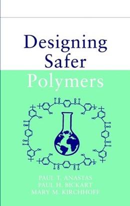Abbildung von Anastas / Bickart / Kirchhoff | Designing Safer Polymers | 2000