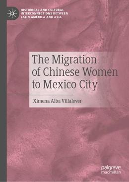 Abbildung von Alba Villalever | The Migration of Chinese Women to Mexico City | 1. Auflage | 2020 | beck-shop.de