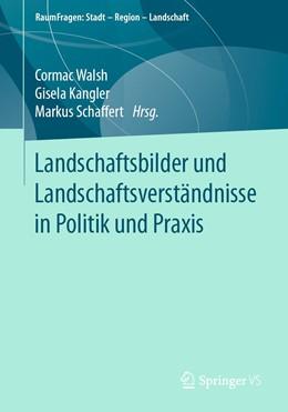 Abbildung von Walsh / Kangler | Landschaftsbilder und Landschaftsversta¨ndnisse in Politik und Praxis | 1. Auflage | 2020 | beck-shop.de