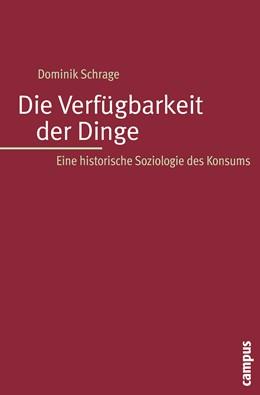 Abbildung von Schrage | Die Verfügbarkeit der Dinge | 2009 | Eine historische Soziologie de...
