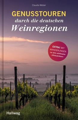 Abbildung von Weber | Genusstouren durch die deutschen Weinregionen | 1. Auflage | 2020 | beck-shop.de