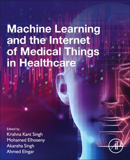 Abbildung von Singh / Elhoseny | Machine Learning and the Internet of Medical Things in Healthcare | 1. Auflage | 2021 | beck-shop.de