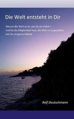 Abbildung von Deutschmann | Die Welt entsteht in Dir | 1. Auflage | 2020 | beck-shop.de