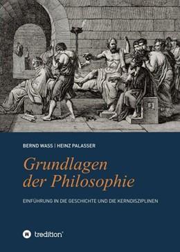 Abbildung von Palasser / Waß | Grundlagen der Philosophie: Einführung in die Geschichte und die Kerndisziplinen | 1. Auflage | 2020 | beck-shop.de