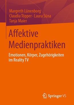 Abbildung von Lünenborg / Töpper   Affektive Medienpraktiken   1. Auflage   2021   beck-shop.de