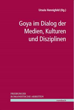 Abbildung von Hennigfeld | Goya im Dialog der Medien, Kulturen und Disziplinen | 2013